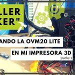 Instalando la OVM20Lite en mi impresora 3D - Parte 1/3