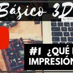 ¿QUÉ ES LA IMPRESIÓN 3D? - Básico 3D #01