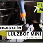 Tras un año de uso - Actualización Lulzbot Mini