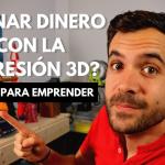 ¿GANAR DINERO CON LA IMPRESIÓN 3D? ¿ES POSIBLE? ? - Ideas para emprender con tu impresora 3D